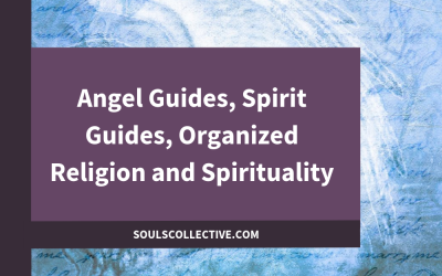 Angel Guides, Spirit Guides, Organized Religion and Spirituality