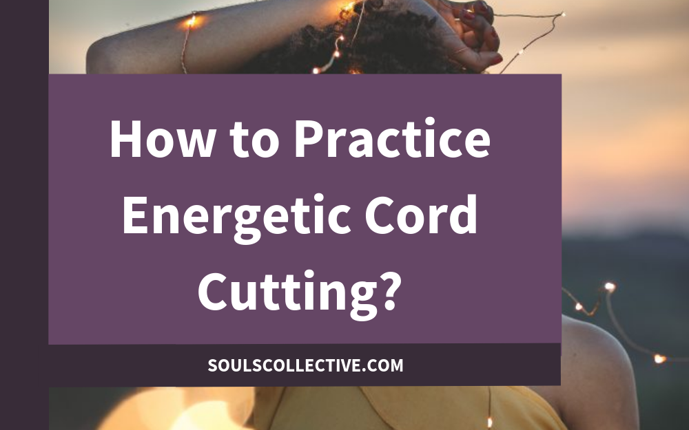 How to Practice Energetic Cord Cutting?