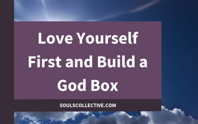 Love Yourself First and Build a God Box