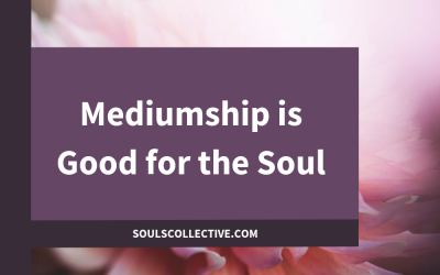 Mediumship is Good for the Soul
