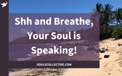 Shh and Breathe, Your Soul is Speaking!