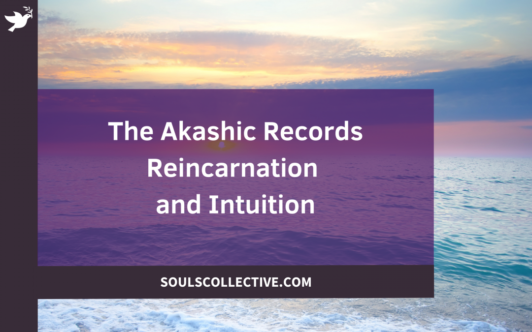 The Akashic Records Reincarnation and Intuition