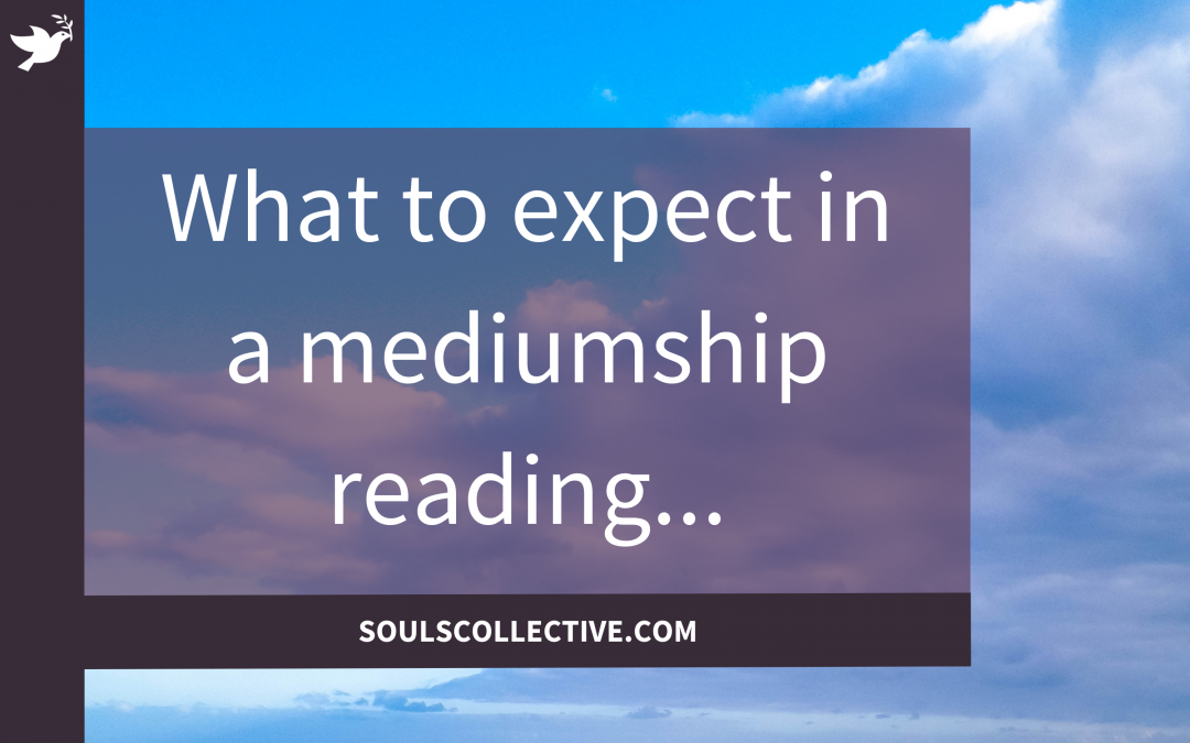 What to expect in a mediumship reading…